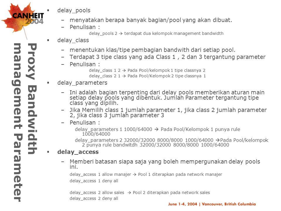 Delay Parameter  class 1 –delay_parameters ex: delay_parameters 1 1000/64000 Berarti semua network akan mendapat bandwidth yang sama di pool no 1.