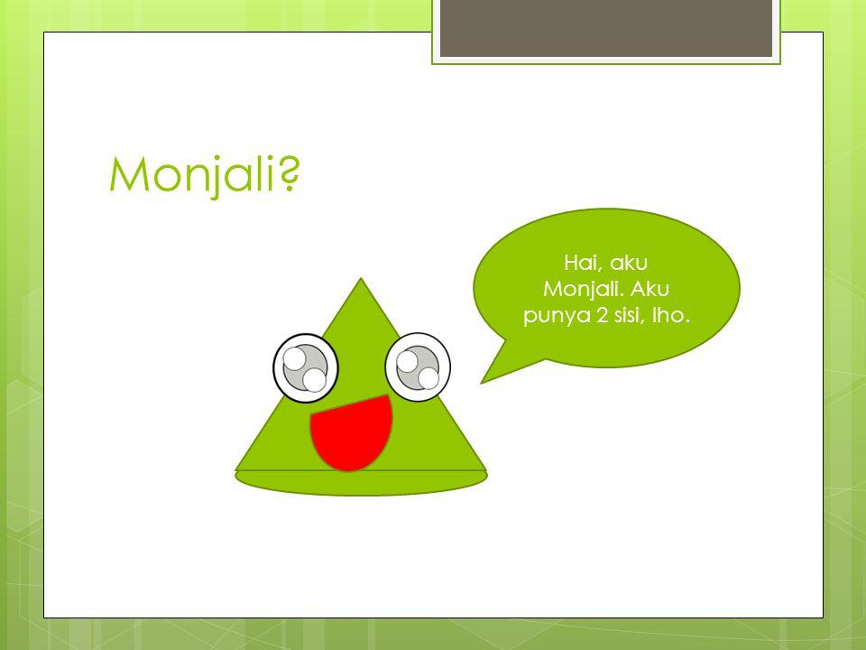 Monjali? Hai, aku Monjali. Aku punya 2 sisi, lho.