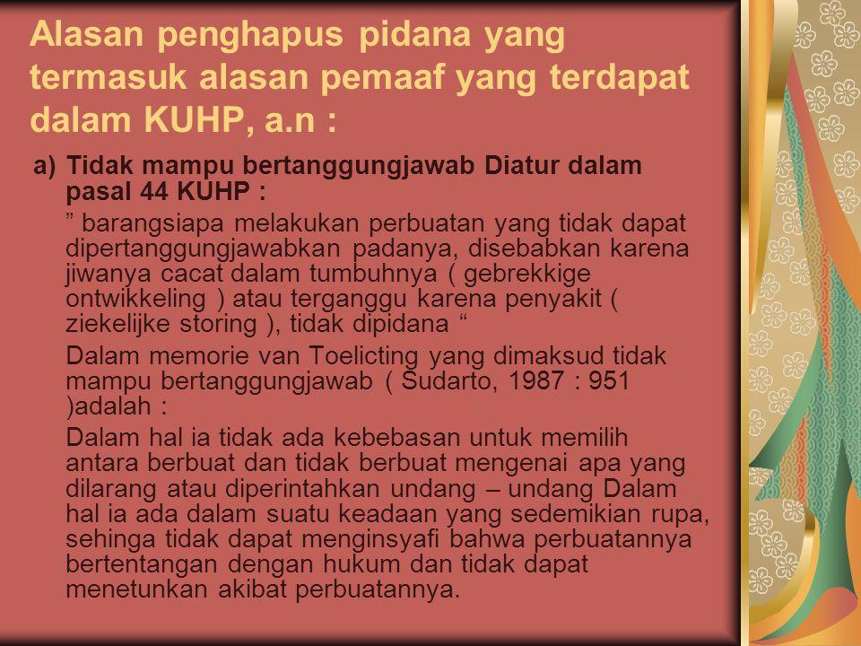 """Alasan penghapus pidana yang termasuk alasan pemaaf yang terdapat dalam KUHP, a.n : a)Tidak mampu bertanggungjawab Diatur dalam pasal 44 KUHP : """" bara"""