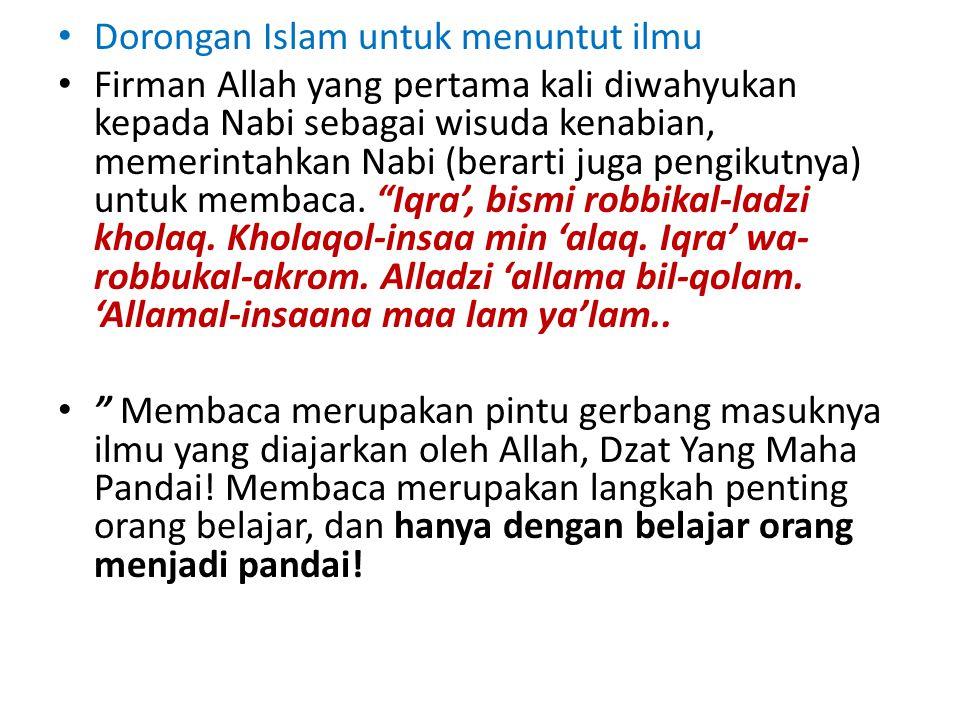Dorongan Islam untuk menuntut ilmu Firman Allah yang pertama kali diwahyukan kepada Nabi sebagai wisuda kenabian, memerintahkan Nabi (berarti juga pengikutnya) untuk membaca.