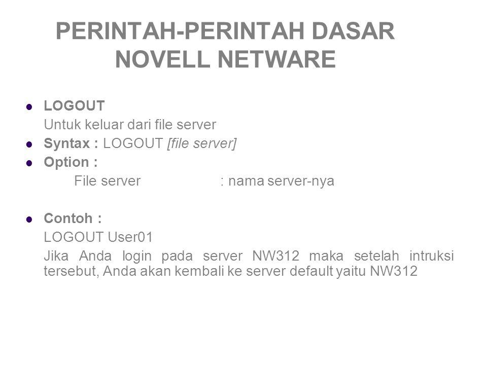 PERINTAH-PERINTAH DASAR NOVELL NETWARE SETPASS Untuk merubah password jika user tersebut diberikan hak pada file ini Contoh : SETPASS Enter new password for NW312/USER01: Retype new password for NW312/USER01 : The password for NW312/USER01 has been changed (selama Anda mengetik password tidak terlihat di monitor)