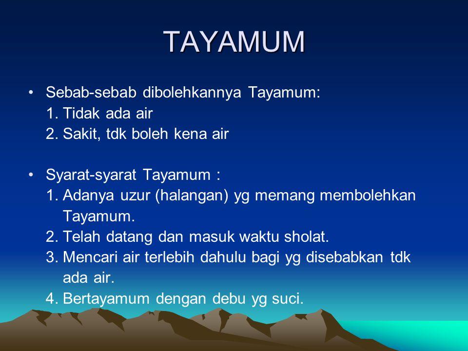 TAYAMUM Sebab-sebab dibolehkannya Tayamum: 1.Tidak ada air 2.