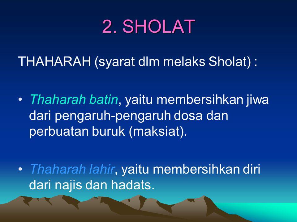2. SHOLAT THAHARAH (syarat dlm melaks Sholat) : Thaharah batin, yaitu membersihkan jiwa dari pengaruh-pengaruh dosa dan perbuatan buruk (maksiat). Tha