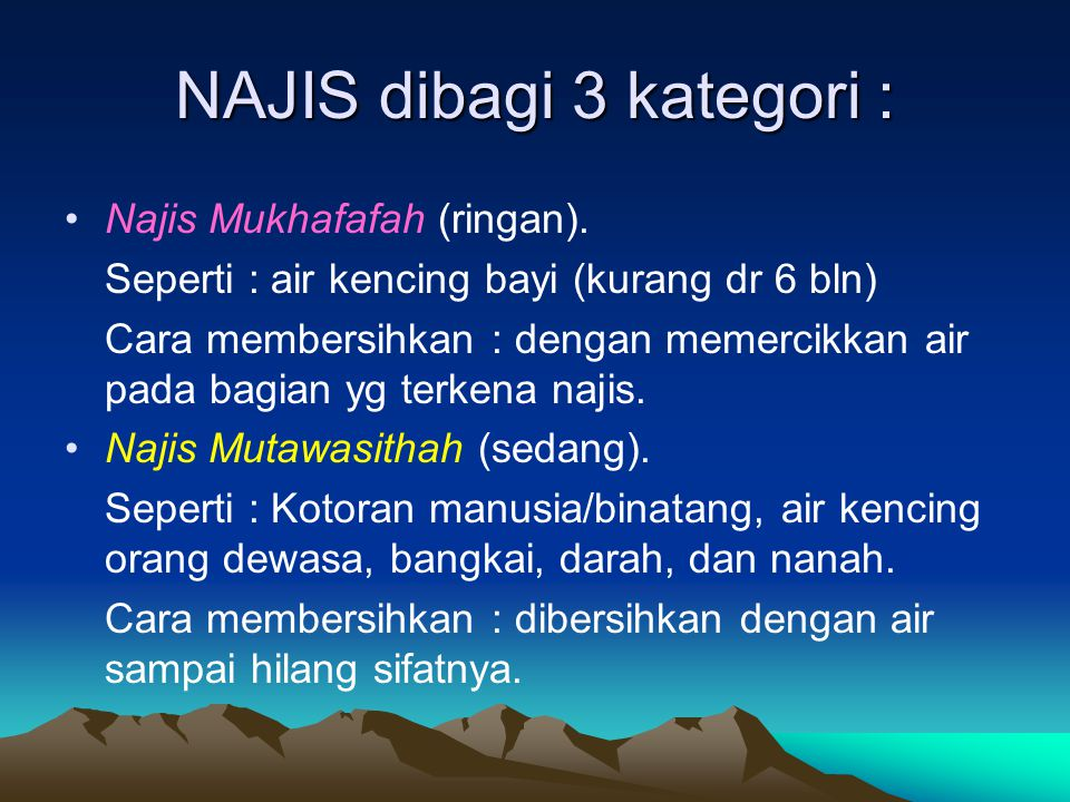 NAJIS dibagi 3 kategori : Najis Mukhafafah (ringan). Seperti : air kencing bayi (kurang dr 6 bln) Cara membersihkan : dengan memercikkan air pada bagi