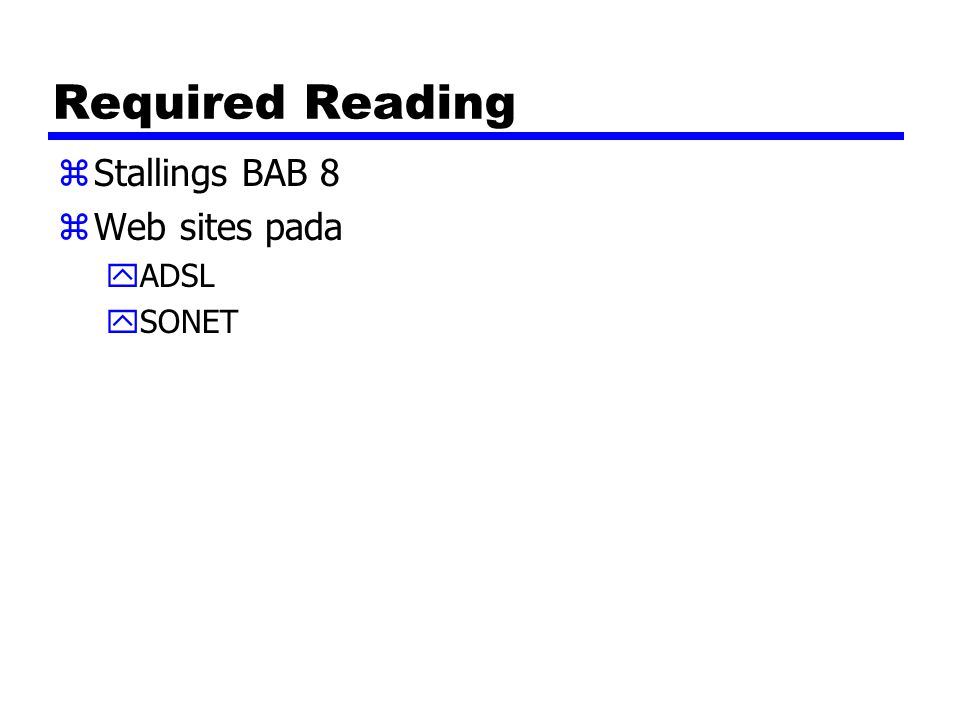 Required Reading zStallings BAB 8 zWeb sites pada yADSL ySONET