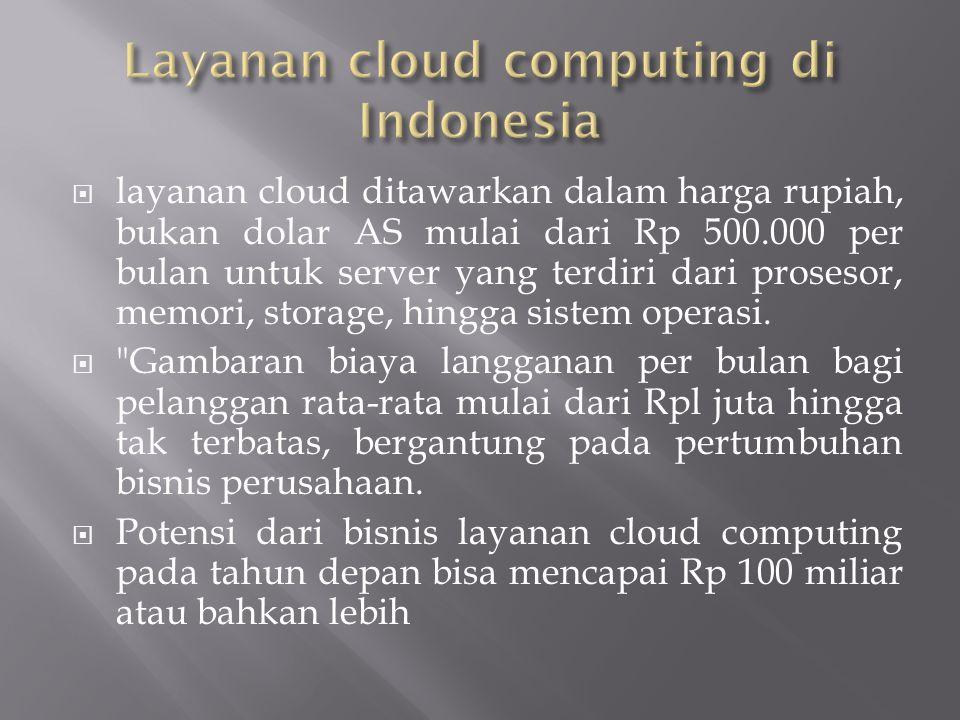 layanan cloud ditawarkan dalam harga rupiah, bukan dolar AS mulai dari Rp 500.000 per bulan untuk server yang terdiri dari prosesor, memori, storage, hingga sistem operasi.