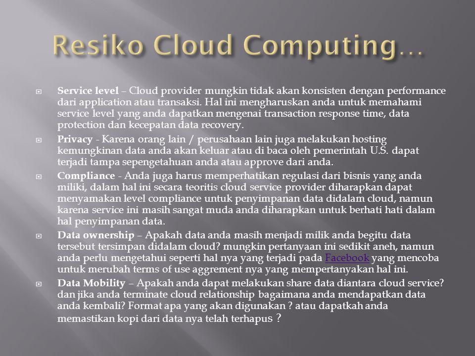  Service level – Cloud provider mungkin tidak akan konsisten dengan performance dari application atau transaksi. Hal ini mengharuskan anda untuk mema