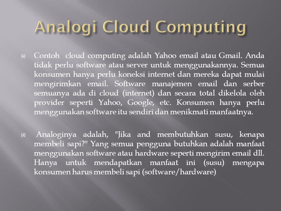  Contoh cloud computing adalah Yahoo email atau Gmail. Anda tidak perlu software atau server untuk menggunakannya. Semua konsumen hanya perlu koneksi