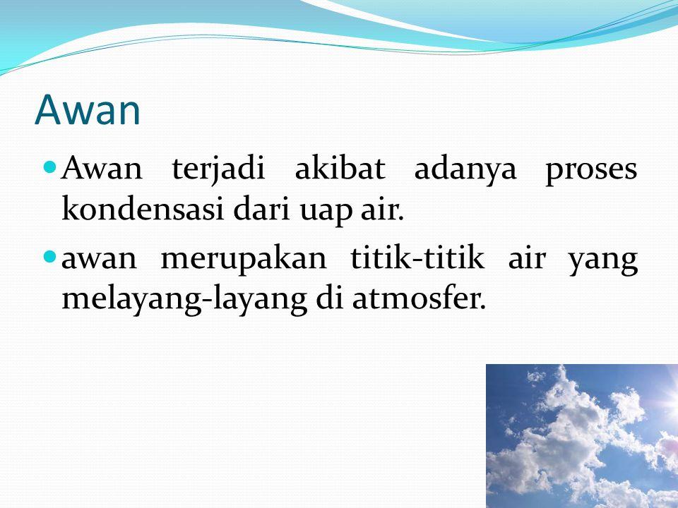 1) Awan Berdasarkan bentuknya a) Awan cair, yaitu awan yang terbentuk dari bahan cair (air).
