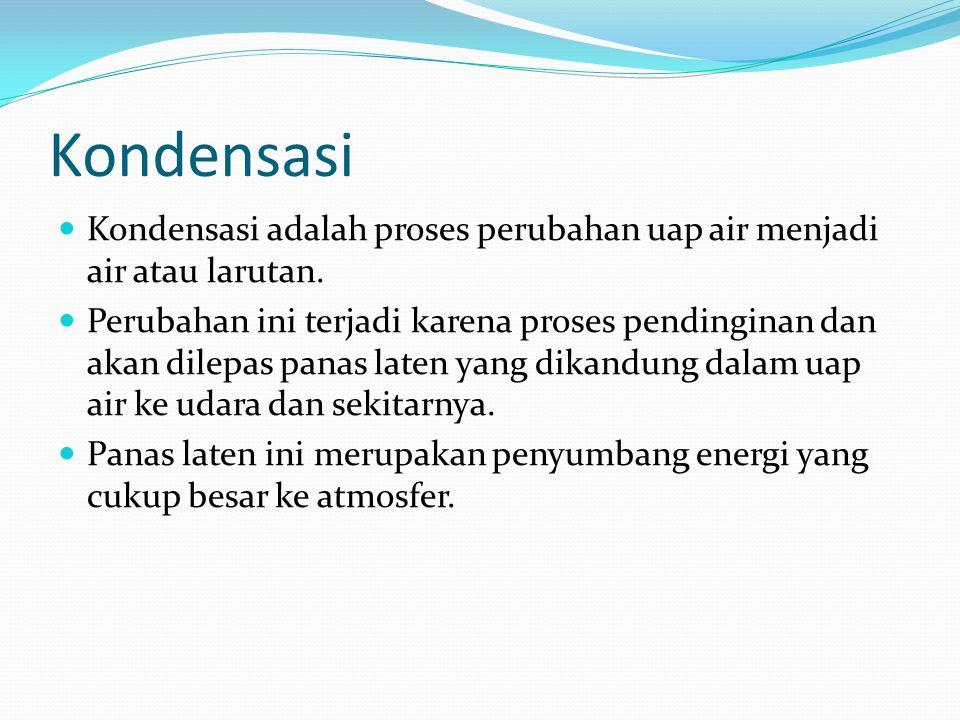 Kondensasi Kondensasi adalah proses perubahan uap air menjadi air atau larutan. Perubahan ini terjadi karena proses pendinginan dan akan dilepas panas