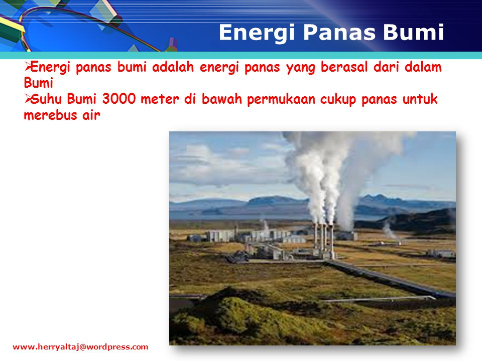 Energi Panas Bumi  Energi panas bumi adalah energi panas yang berasal dari dalam Bumi  Suhu Bumi 3000 meter di bawah permukaan cukup panas untuk mer
