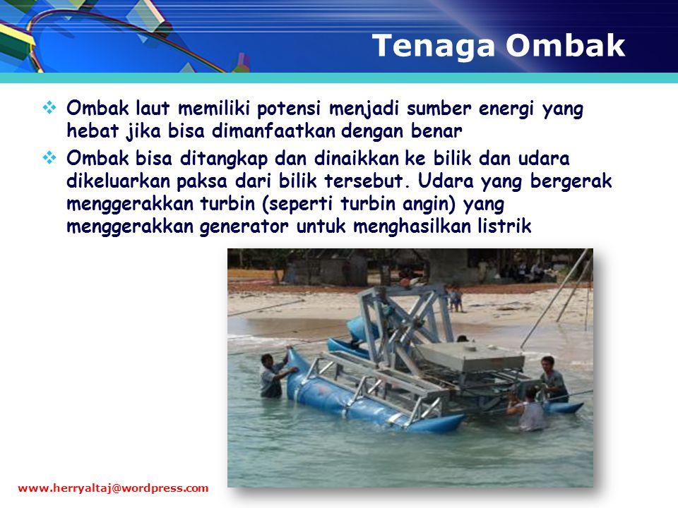 Tenaga Ombak  Ombak laut memiliki potensi menjadi sumber energi yang hebat jika bisa dimanfaatkan dengan benar  Ombak bisa ditangkap dan dinaikkan k