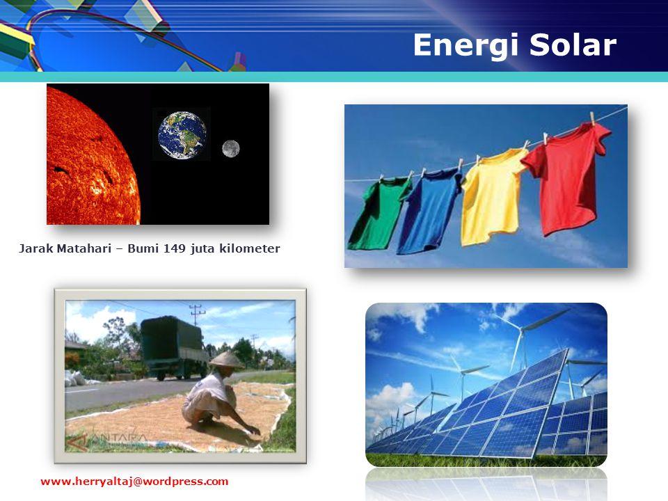Jarak Matahari – Bumi 149 juta kilometer www.herryaltaj@wordpress.com Energi Solar