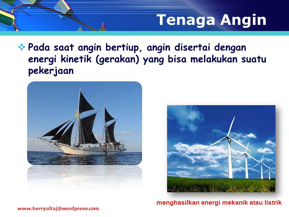 Tenaga Angin  Pada saat angin bertiup, angin disertai dengan energi kinetik (gerakan) yang bisa melakukan suatu pekerjaan menghasilkan energi mekanik