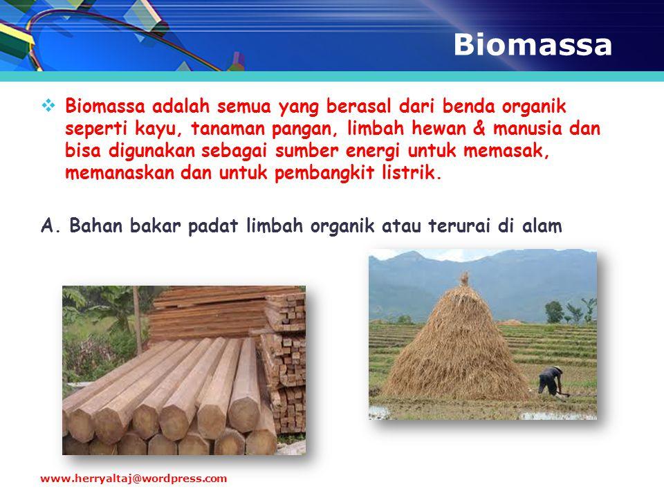 Biomassa  Biomassa adalah semua yang berasal dari benda organik seperti kayu, tanaman pangan, limbah hewan & manusia dan bisa digunakan sebagai sumbe