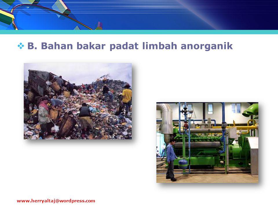  B. Bahan bakar padat limbah anorganik www.herryaltaj@wordpress.com