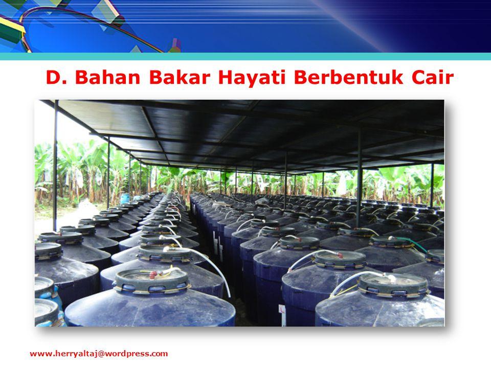 D. Bahan Bakar Hayati Berbentuk Cair www.herryaltaj@wordpress.com