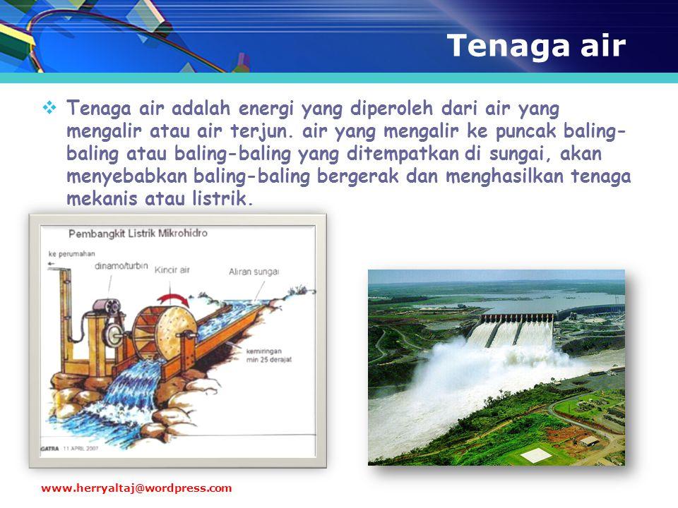 Tenaga air  Tenaga air adalah energi yang diperoleh dari air yang mengalir atau air terjun. air yang mengalir ke puncak baling- baling atau baling-ba