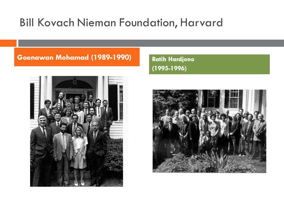 Bill Kovach Nieman Foundation, Harvard Goenawan Mohamad (1989-1990) Ratih Hardjono (1995-1996)
