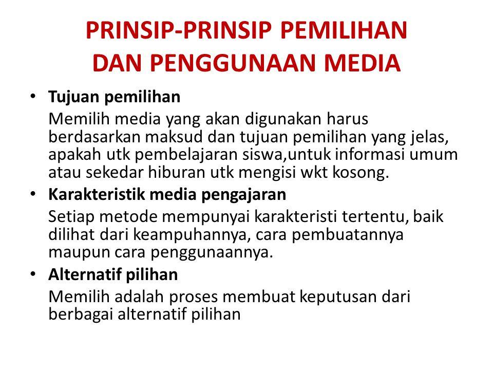 PRINSIP-PRINSIP PEMILIHAN DAN PENGGUNAAN MEDIA Tujuan pemilihan Memilih media yang akan digunakan harus berdasarkan maksud dan tujuan pemilihan yang j
