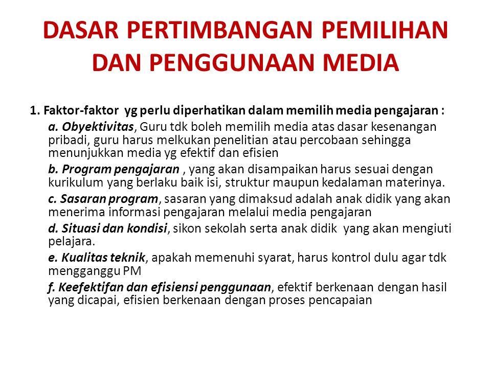 DASAR PERTIMBANGAN PEMILIHAN DAN PENGGUNAAN MEDIA 1. Faktor-faktor yg perlu diperhatikan dalam memilih media pengajaran : a. Obyektivitas, Guru tdk bo