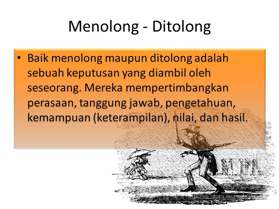 Menolong - Ditolong Baik menolong maupun ditolong adalah sebuah keputusan yang diambil oleh seseorang. Mereka mempertimbangkan perasaan, tanggung jawa