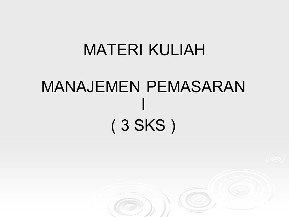 MATERI KULIAH MANAJEMEN PEMASARAN I ( 3 SKS )