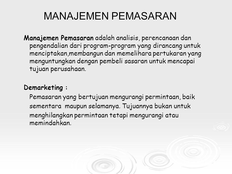 MANAJEMEN PEMASARAN Manajemen Pemasaran adalah analisis, perencanaan dan pengendalian dari program-program yang dirancang untuk menciptakan,membangun dan memelihara pertukaran yang menguntungkan dengan pembeli sasaran untuk mencapai tujuan perusahaan.