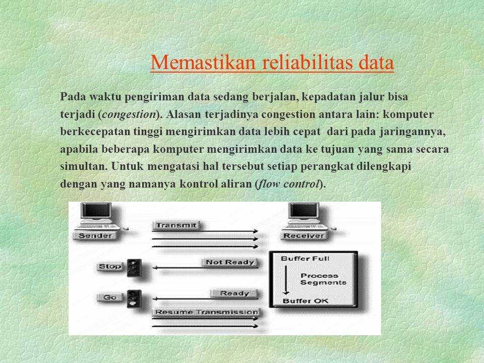 Memastikan reliabilitas data Pada waktu pengiriman data sedang berjalan, kepadatan jalur bisa terjadi (congestion). Alasan terjadinya congestion antar