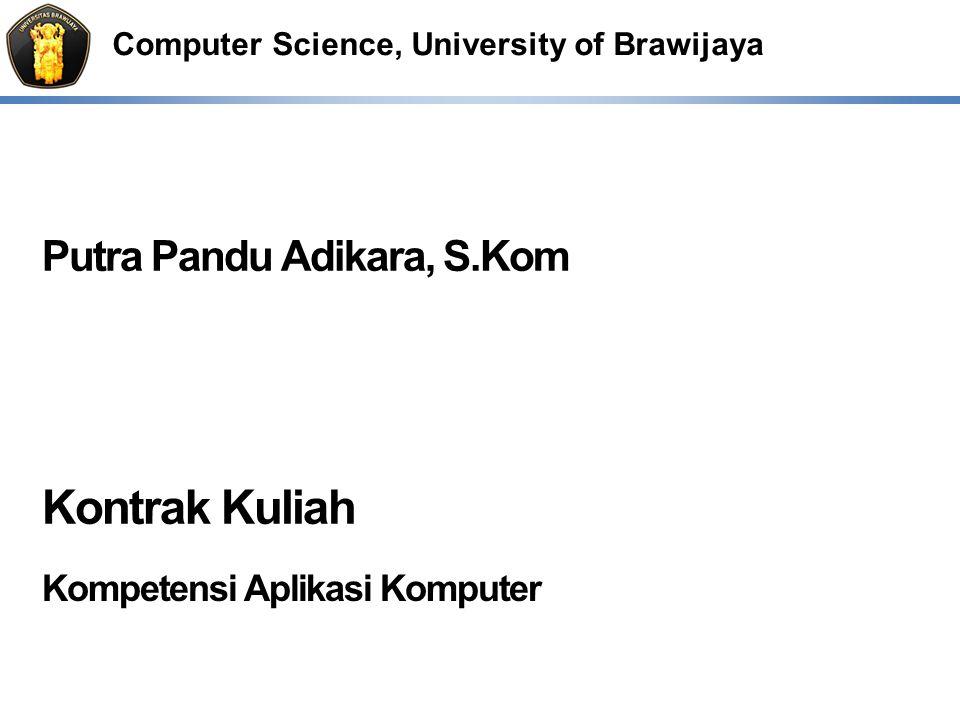 Computer Science, University of Brawijaya Putra Pandu Adikara, S.Kom Kontrak Kuliah Kompetensi Aplikasi Komputer