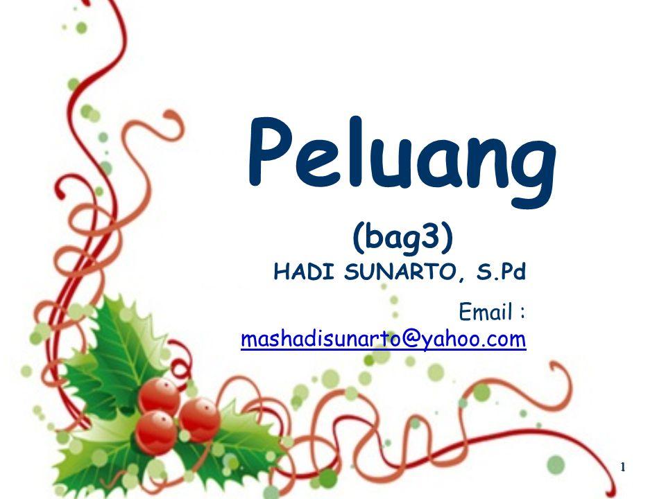 1 Peluang (bag3) HADI SUNARTO, S.Pd Email : mashadisunarto@yahoo.com mashadisunarto@yahoo.com
