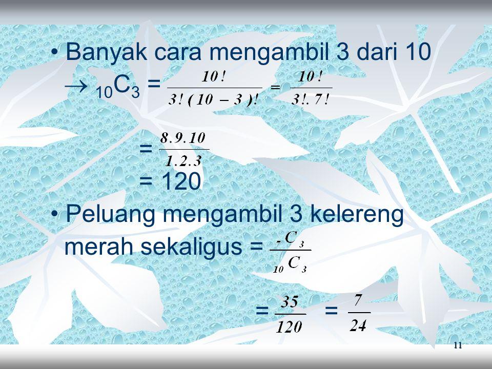 11 Banyak cara mengambil 3 dari 10  10 C 3 = = = 120 Peluang mengambil 3 kelereng merah sekaligus = = =
