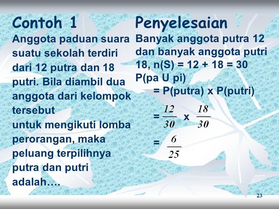 23 Contoh 1 Anggota paduan suara suatu sekolah terdiri dari 12 putra dan 18 putri.