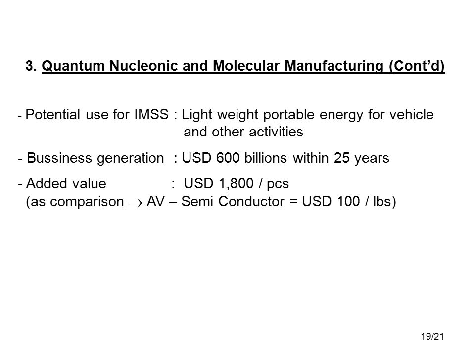 3. Quantum Nucleonic and Molecular Manufacturing (Cont'd) - Potential use for IMSS : Light weight portable energy for vehicle and other activities - B