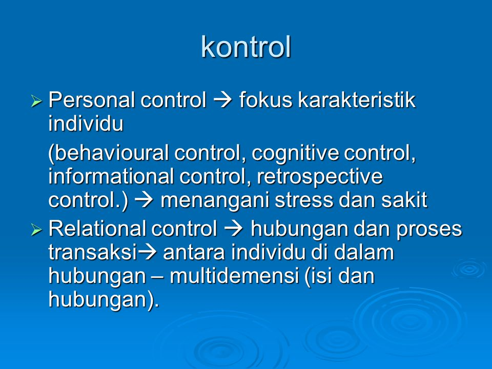kontrol  Personal control  fokus karakteristik individu (behavioural control, cognitive control, informational control, retrospective control.)  me