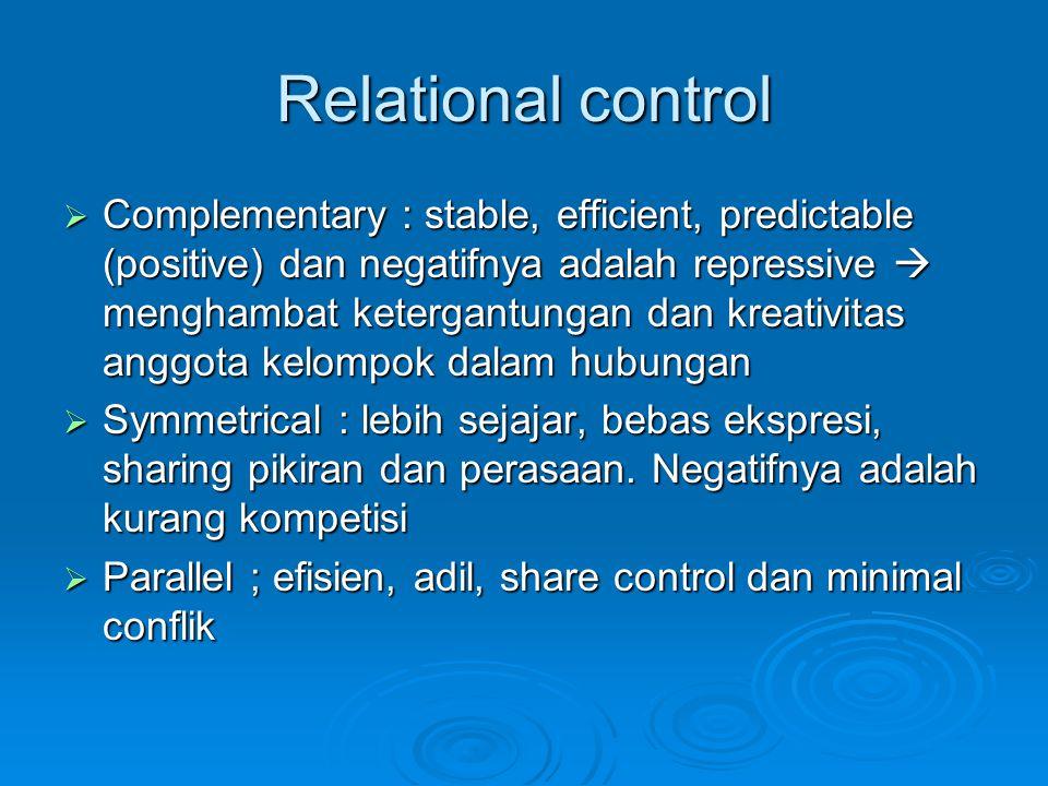 Relational control  Complementary : stable, efficient, predictable (positive) dan negatifnya adalah repressive  menghambat ketergantungan dan kreati