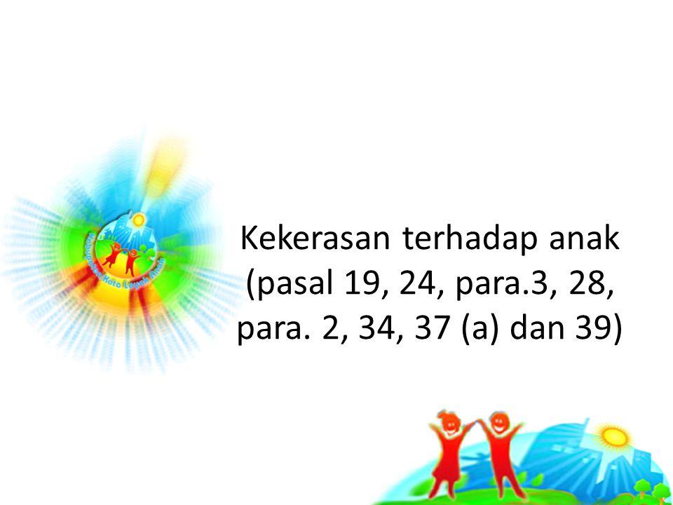 Kekerasan terhadap anak (pasal 19, 24, para.3, 28, para. 2, 34, 37 (a) dan 39)