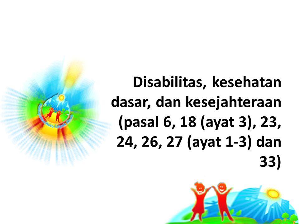 Disabilitas, kesehatan dasar, dan kesejahteraan (pasal 6, 18 (ayat 3), 23, 24, 26, 27 (ayat 1-3) dan 33)