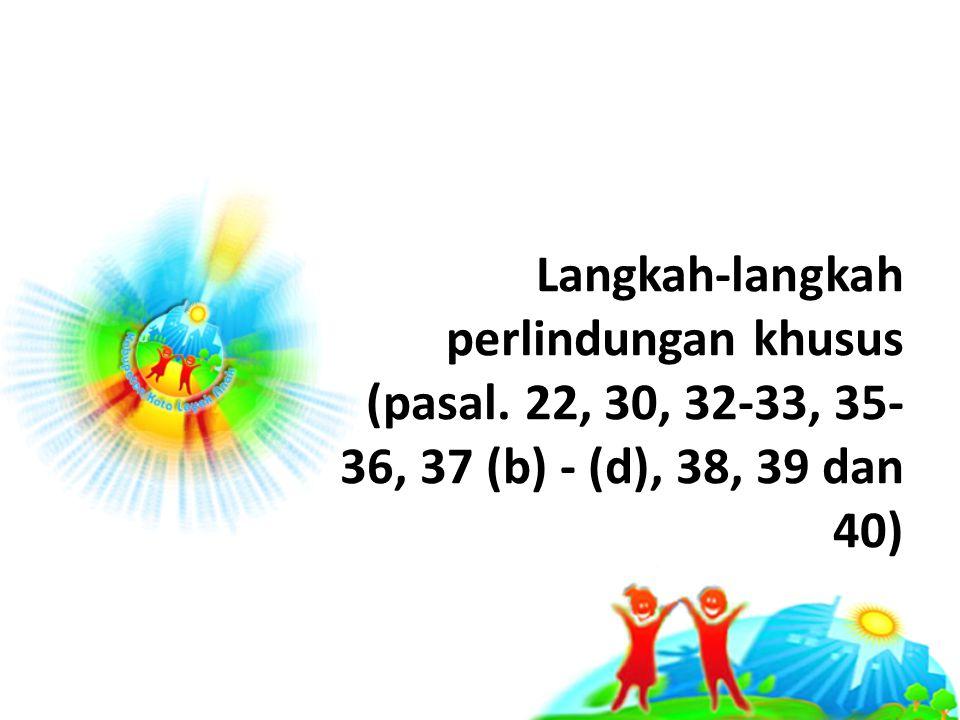 Langkah-langkah perlindungan khusus (pasal. 22, 30, 32-33, 35- 36, 37 (b) - (d), 38, 39 dan 40)