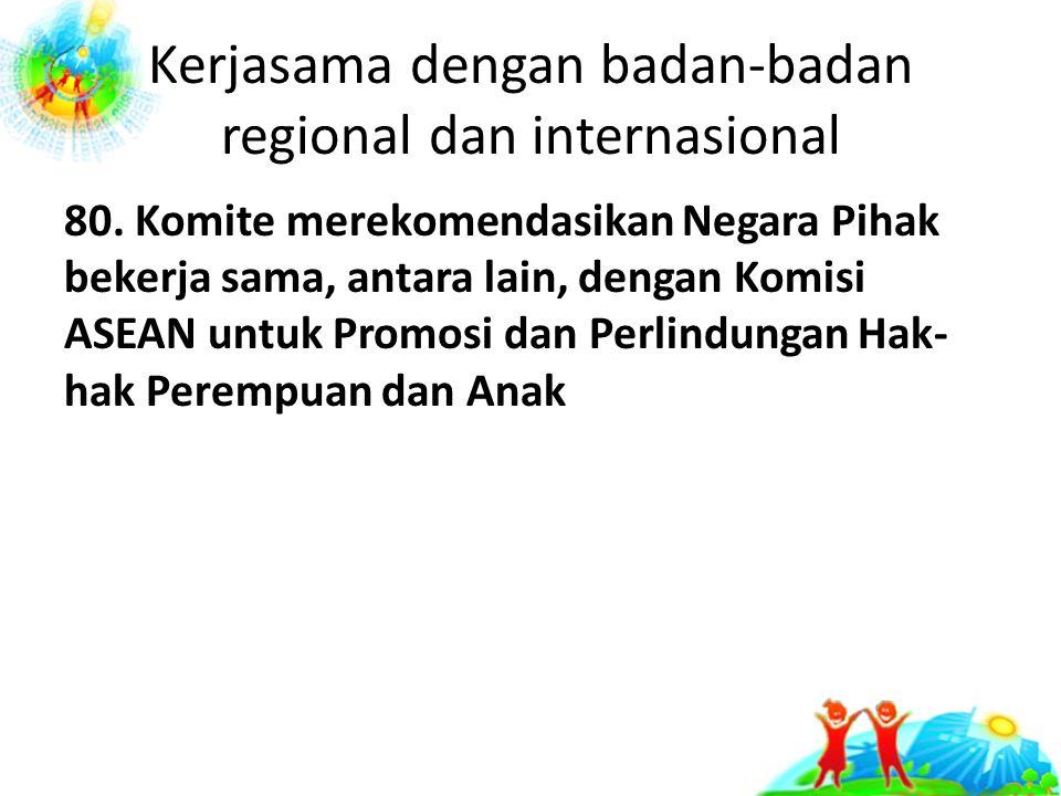 Kerjasama dengan badan-badan regional dan internasional 80.