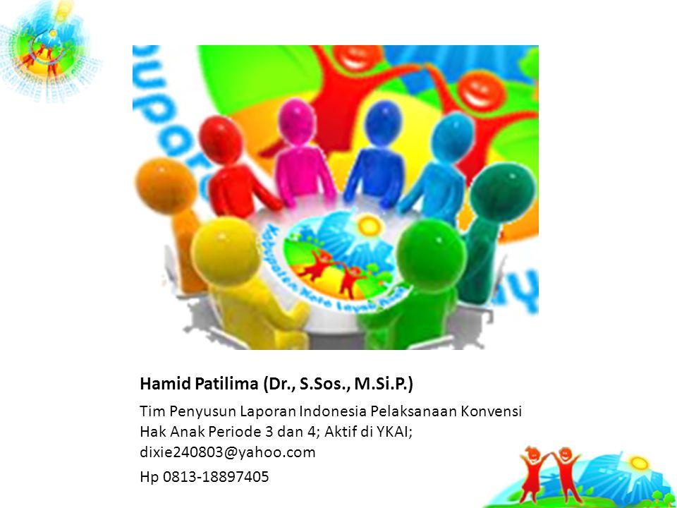 Hamid Patilima (Dr., S.Sos., M.Si.P.) Tim Penyusun Laporan Indonesia Pelaksanaan Konvensi Hak Anak Periode 3 dan 4; Aktif di YKAI; dixie240803@yahoo.com Hp 0813-18897405