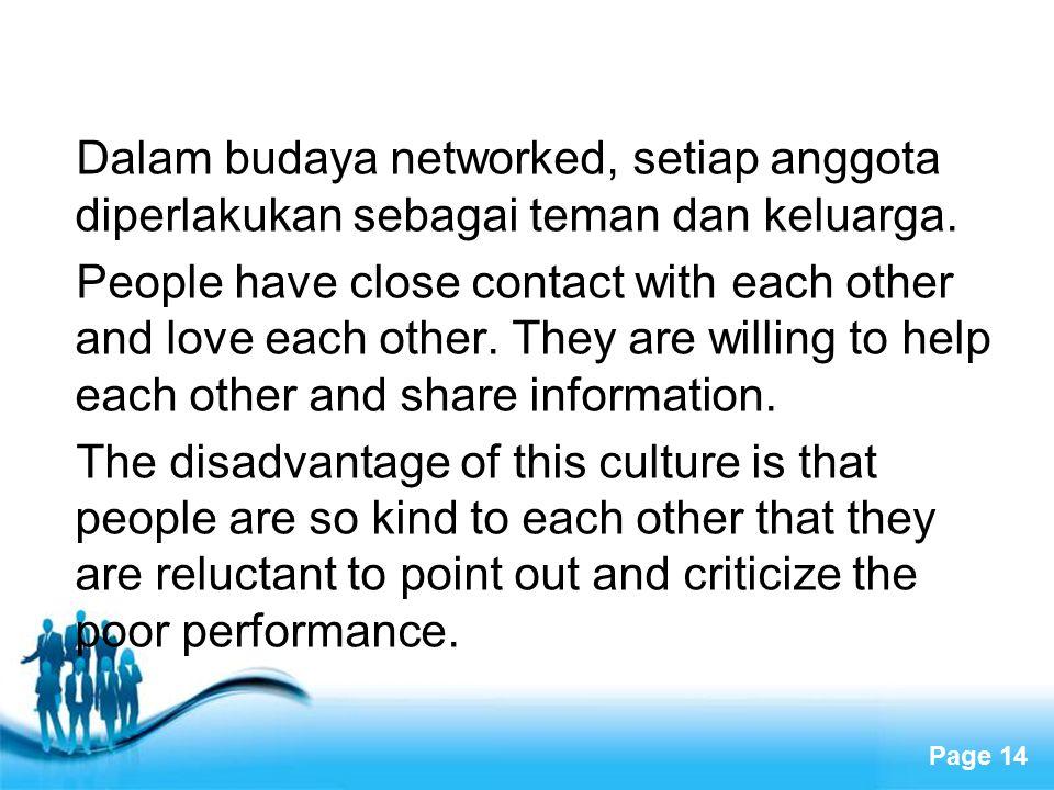 Free Powerpoint Templates Page 14 Dalam budaya networked, setiap anggota diperlakukan sebagai teman dan keluarga. People have close contact with each