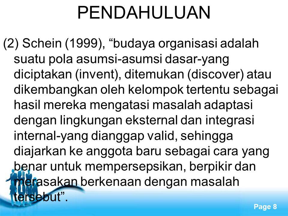 "Free Powerpoint Templates Page 8 PENDAHULUAN (2) Schein (1999), ""budaya organisasi adalah suatu pola asumsi-asumsi dasar-yang diciptakan (invent), dit"