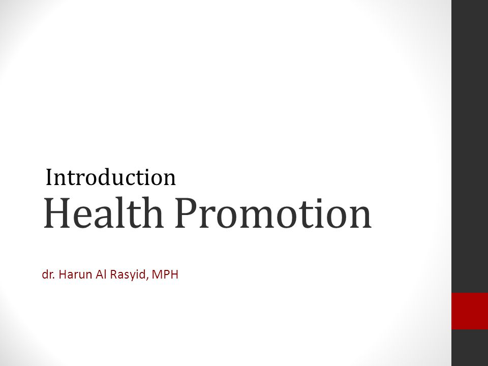 Health Promotion dr. Harun Al Rasyid, MPH Introduction
