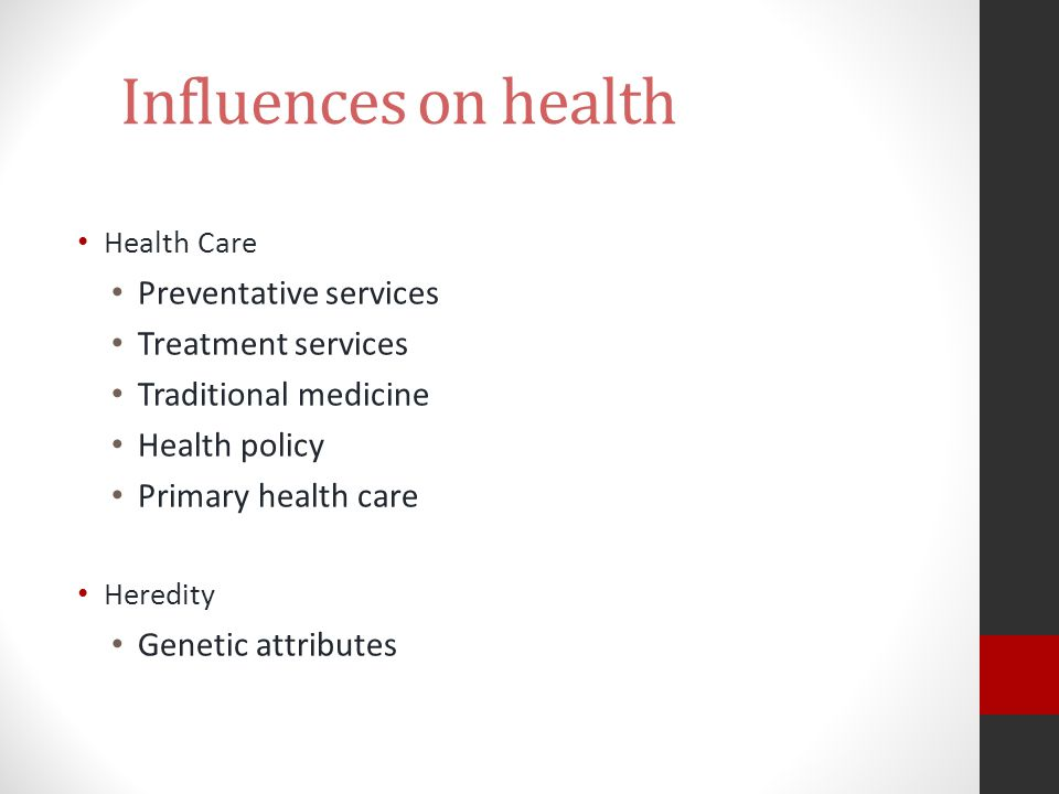 Influences on health Health Care Preventative services Treatment services Traditional medicine Health policy Primary health care Heredity Genetic attr