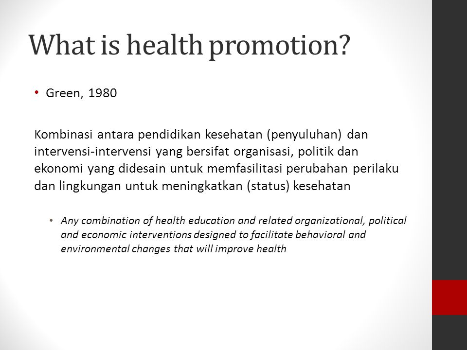 Health Promotion health education - behavioural - structural ------------------------- organisational actions ------------------------- economic actions ------------------------- political actions Including advocacy health education - behavioural - structural ------------------------- organisational actions ------------------------- economic actions ------------------------- political actions Including advocacy attitudinal behavioural environmental and social changes conducive to health attitudinal behavioural environmental and social changes conducive to health Improved Health status Improved Health status