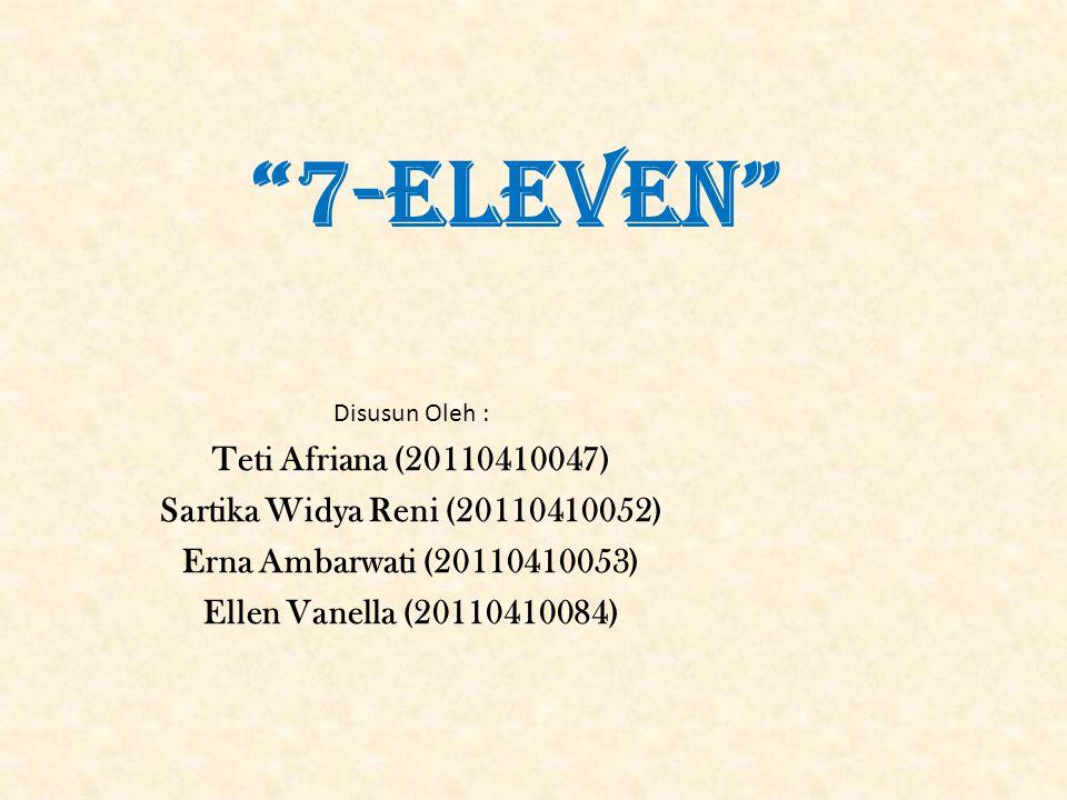 """""""7-Eleven"""" Disusun Oleh : Teti Afriana (20110410047) Sartika Widya Reni (20110410052) Erna Ambarwati (20110410053) Ellen Vanella (20110410084)"""