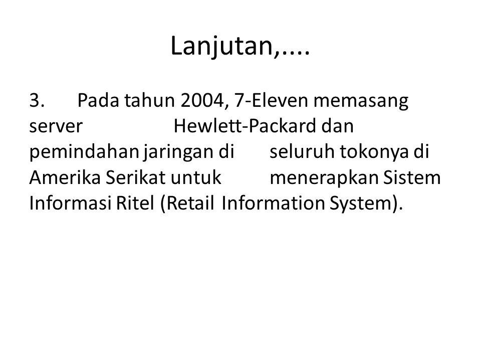 Lanjutan,.... 3. Pada tahun 2004, 7-Eleven memasang server Hewlett-Packard dan pemindahan jaringan di seluruh tokonya di Amerika Serikat untuk menerap