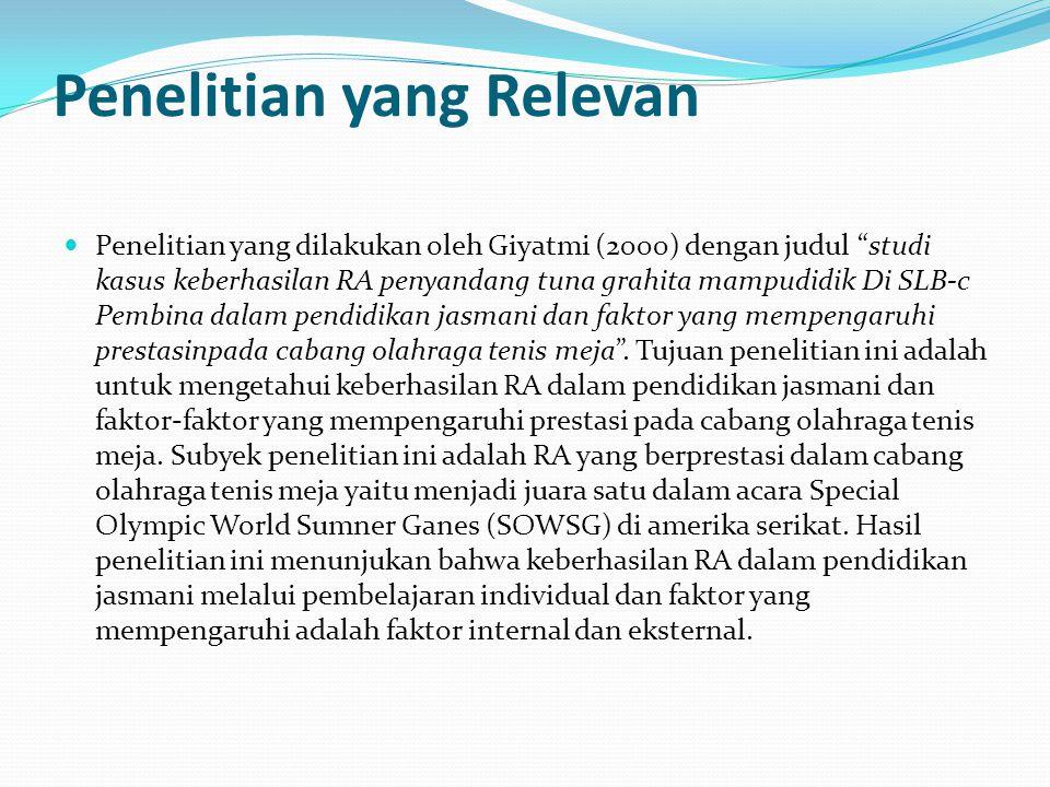 """Penelitian yang Relevan Penelitian yang dilakukan oleh Giyatmi (2000) dengan judul """"studi kasus keberhasilan RA penyandang tuna grahita mampudidik Di"""