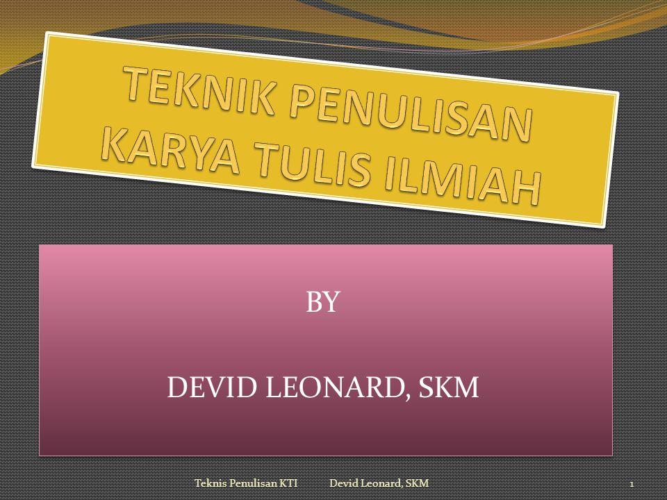 BY DEVID LEONARD, SKM BY DEVID LEONARD, SKM 1Teknis Penulisan KTI Devid Leonard, SKM